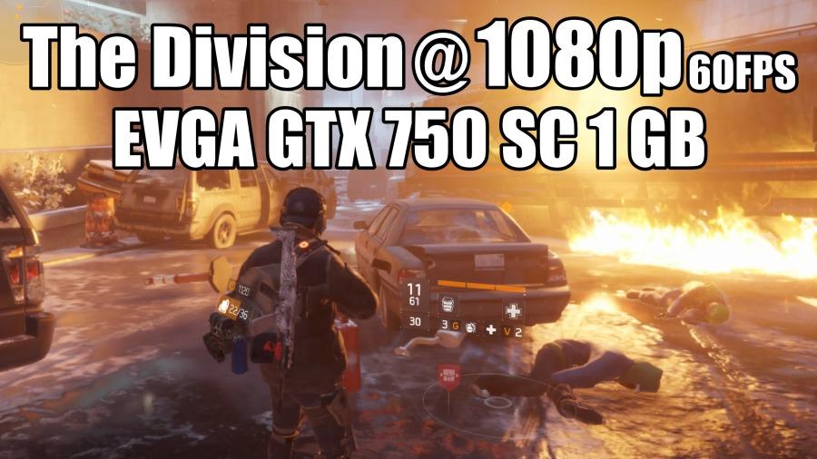 The division 1080p 60 fps evga gtx 750 sc